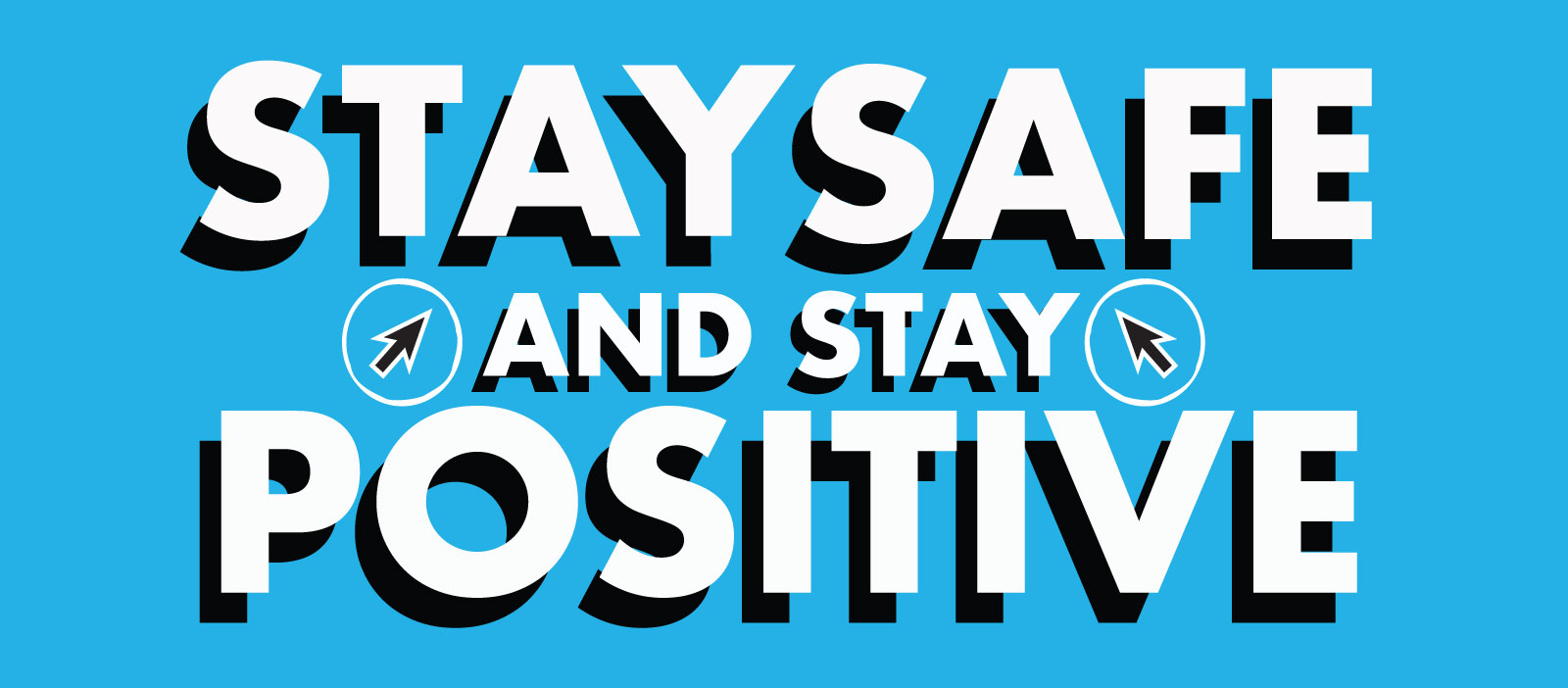 A graphic says Stay Safe and Stay Positive.
